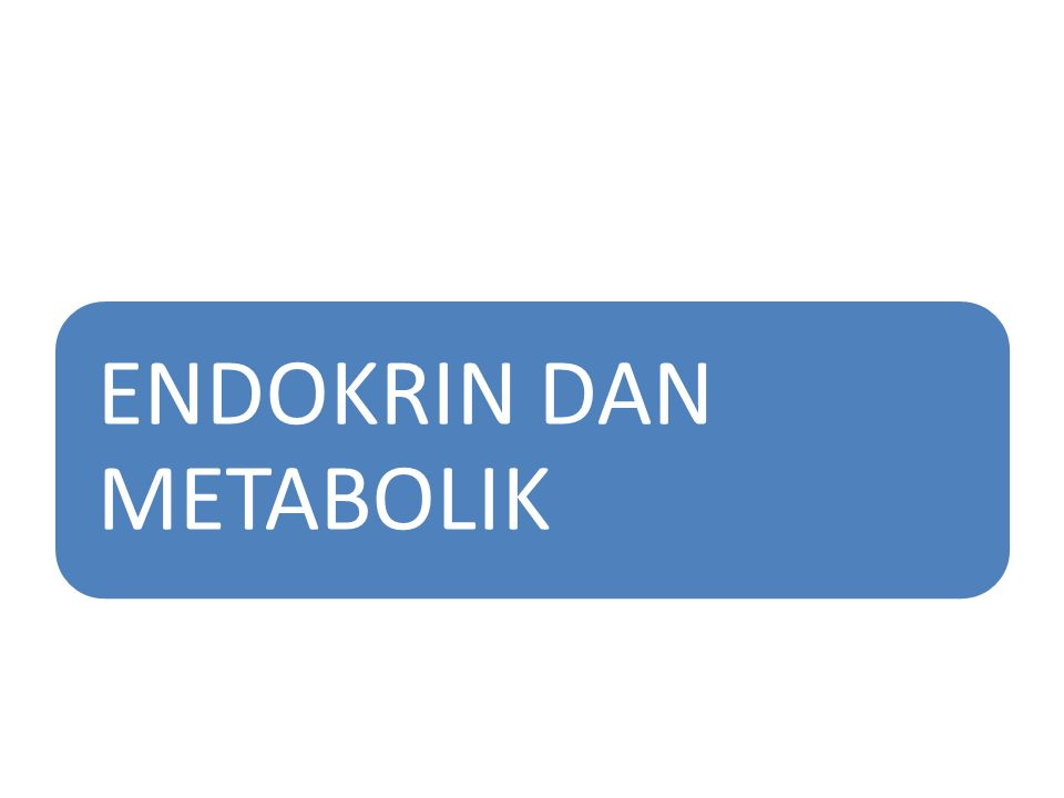 ENDOKRIN DAN METABOLIK