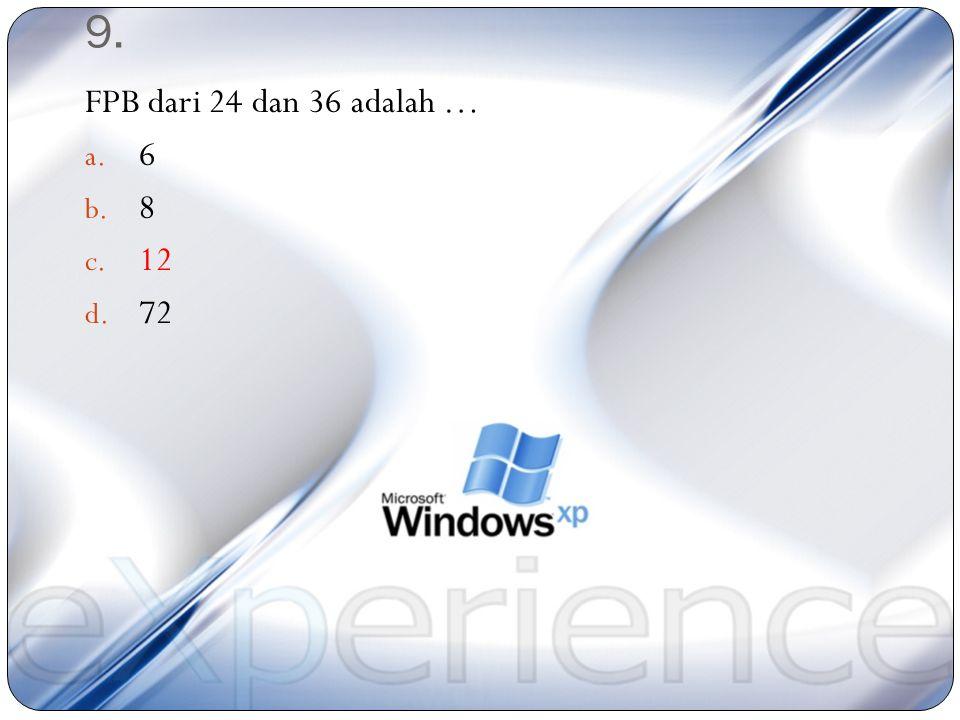 9. FPB dari 24 dan 36 adalah … 6 8 12 72