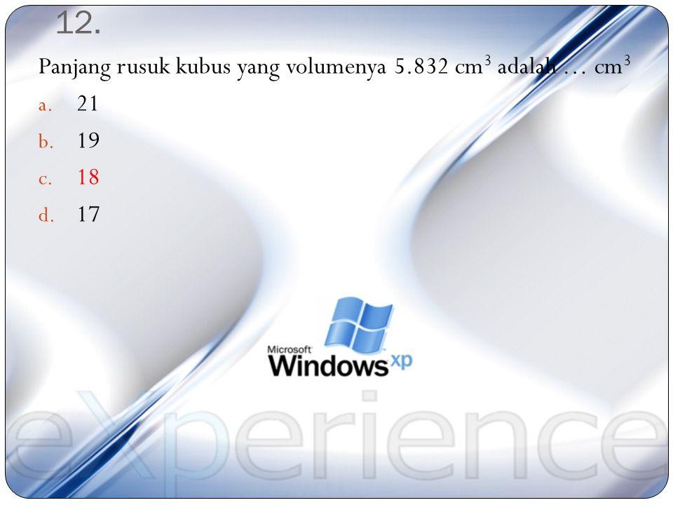 12. Panjang rusuk kubus yang volumenya 5.832 cm3 adalah … cm3 21 19 18