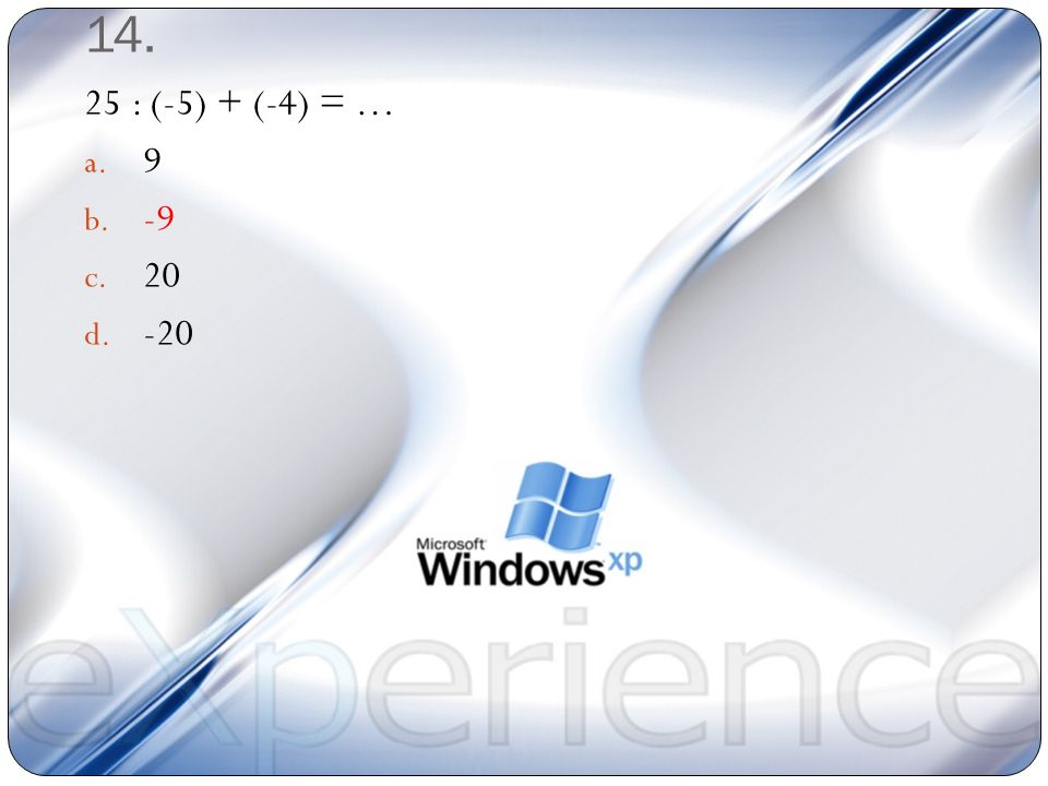 14. 25 : (-5) + (-4) = … 9 -9 20 -20