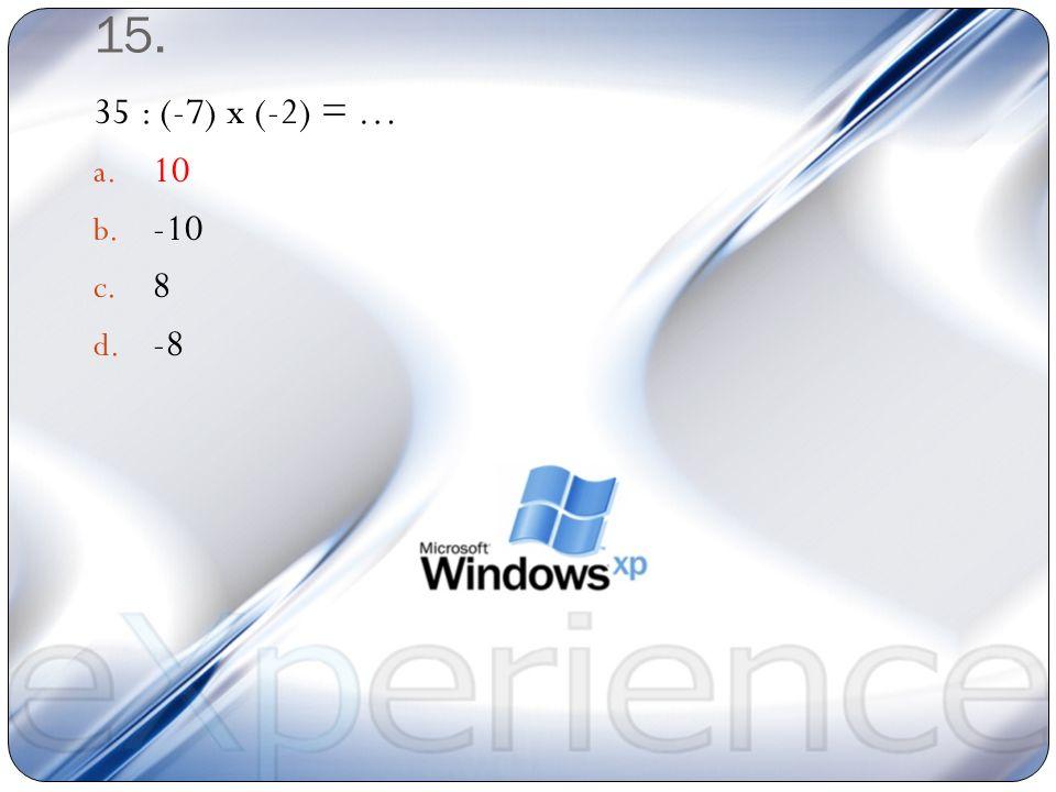 15. 35 : (-7) x (-2) = … 10 -10 8 -8