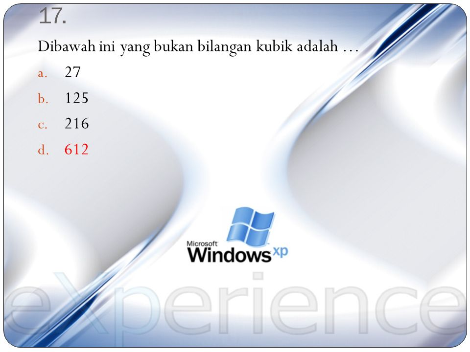 17. Dibawah ini yang bukan bilangan kubik adalah … 27 125 216 612