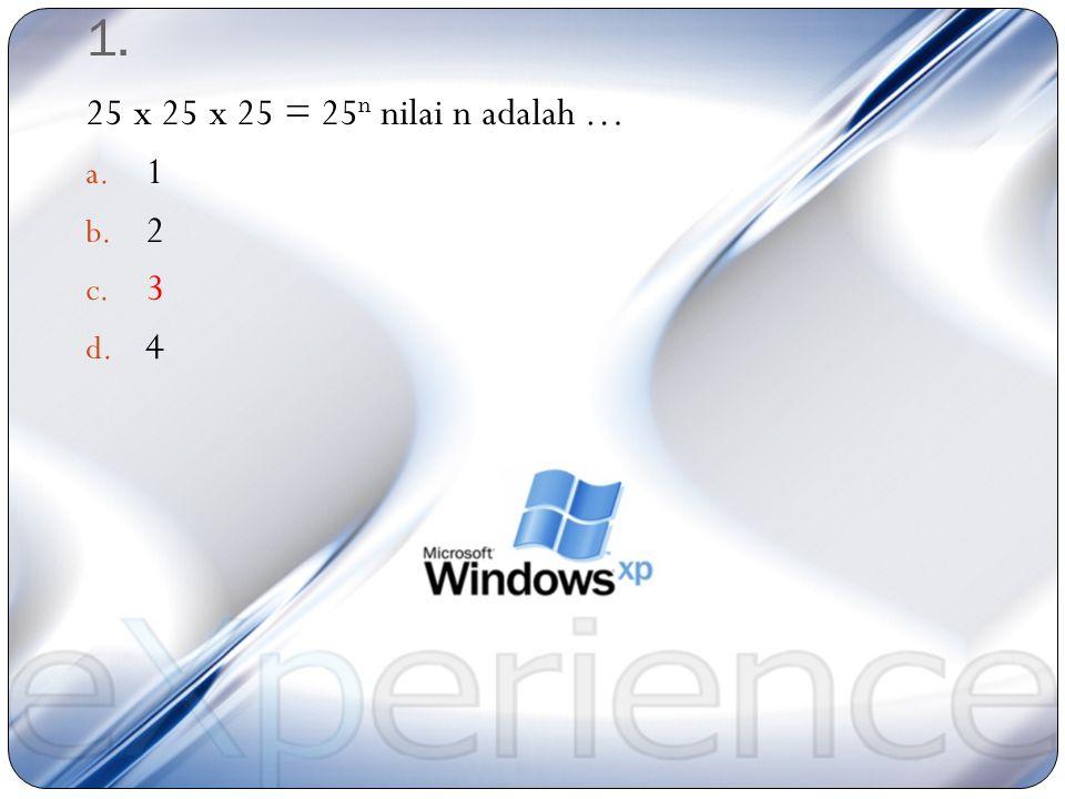 1. 25 x 25 x 25 = 25n nilai n adalah … 1 2 3 4