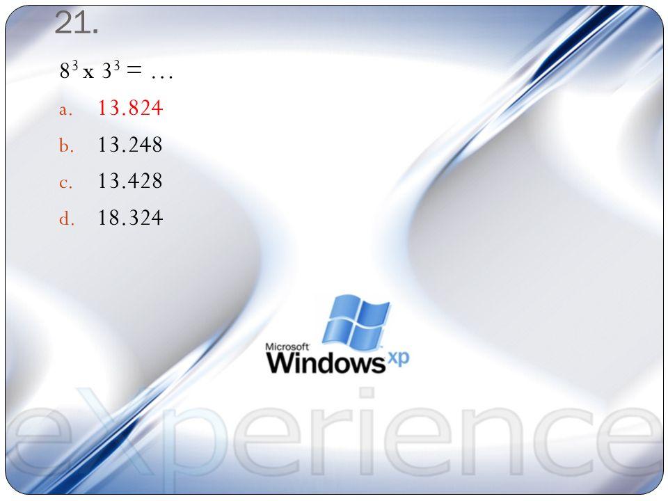 21. 83 x 33 = … 13.824 13.248 13.428 18.324