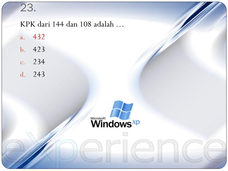 23. KPK dari 144 dan 108 adalah … 432 423 234 243