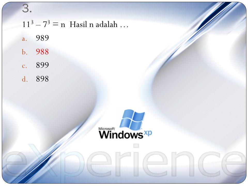 3. 113 – 73 = n Hasil n adalah … 989 988 899 898