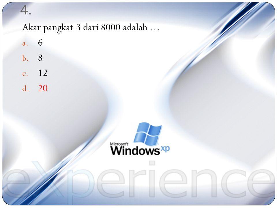 4. Akar pangkat 3 dari 8000 adalah … 6 8 12 20
