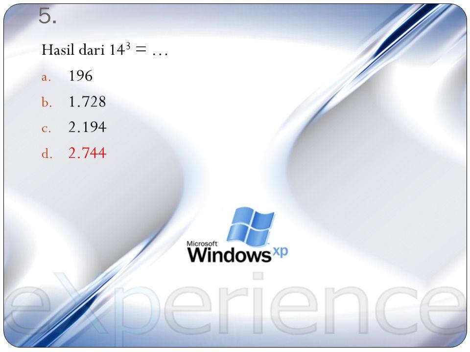 5. Hasil dari 143 = … 196 1.728 2.194 2.744
