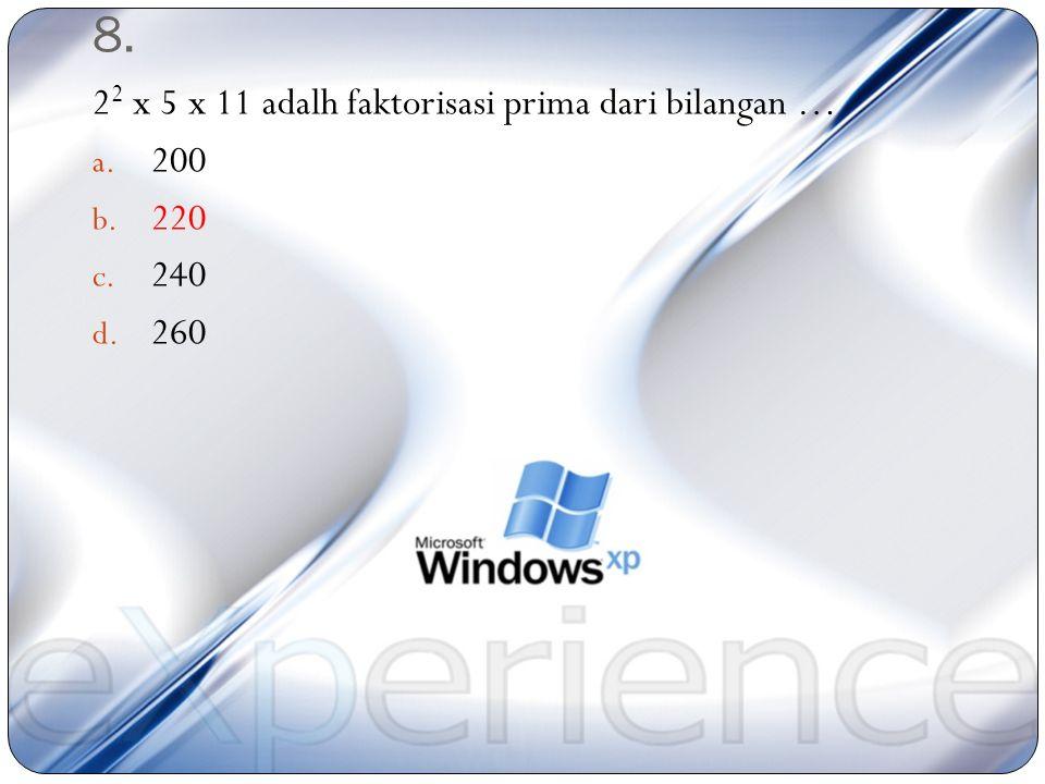 8. 22 x 5 x 11 adalh faktorisasi prima dari bilangan … 200 220 240 260