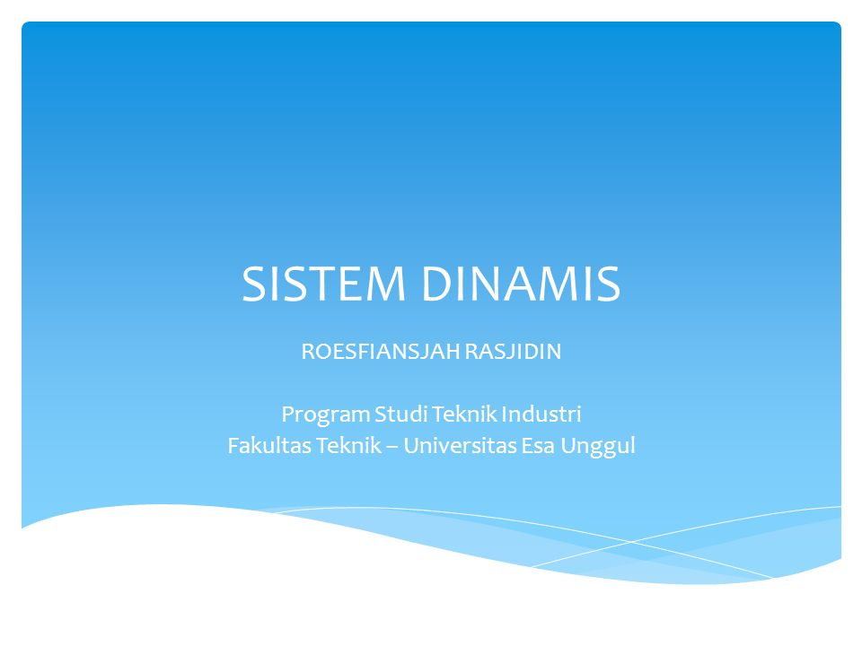 SISTEM DINAMIS ROESFIANSJAH RASJIDIN Program Studi Teknik Industri