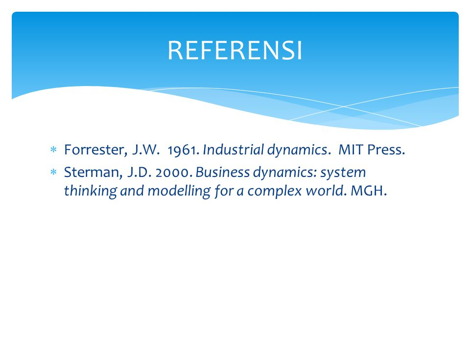 REFERENSI Forrester, J.W. 1961. Industrial dynamics. MIT Press.