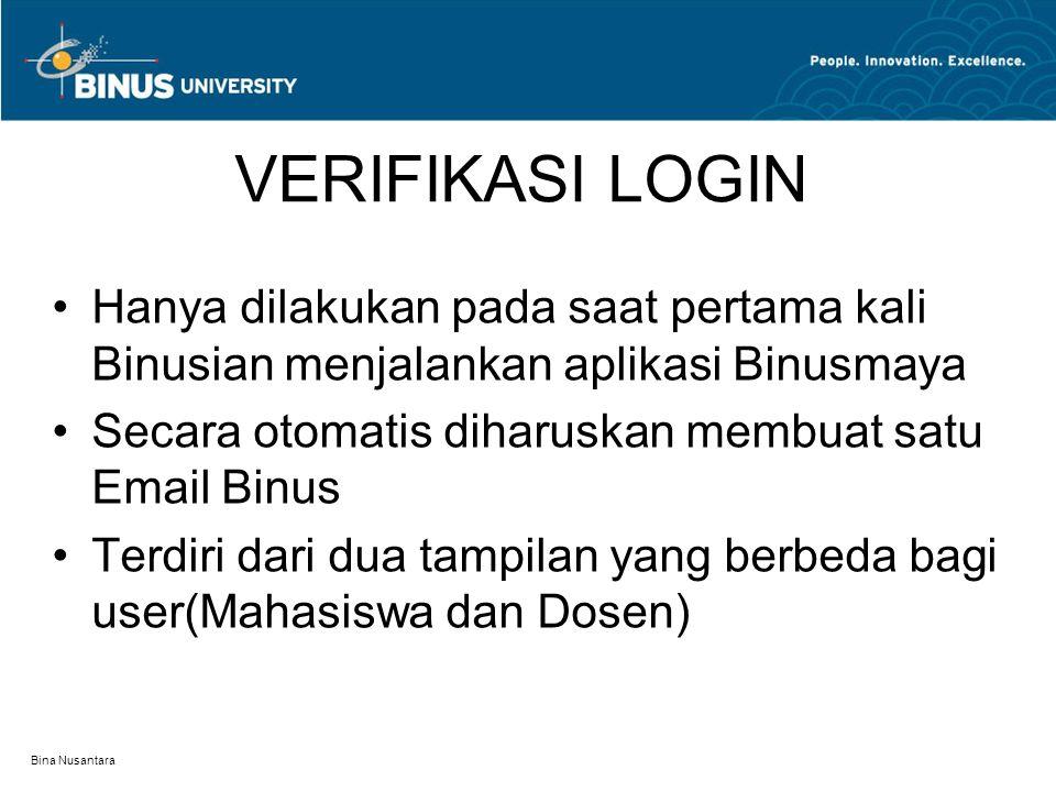VERIFIKASI LOGIN Hanya dilakukan pada saat pertama kali Binusian menjalankan aplikasi Binusmaya. Secara otomatis diharuskan membuat satu Email Binus.
