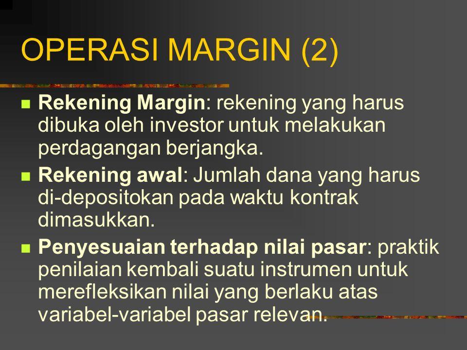 OPERASI MARGIN (2) Rekening Margin: rekening yang harus dibuka oleh investor untuk melakukan perdagangan berjangka.