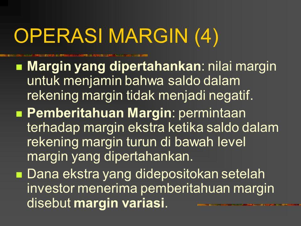 OPERASI MARGIN (4) Margin yang dipertahankan: nilai margin untuk menjamin bahwa saldo dalam rekening margin tidak menjadi negatif.