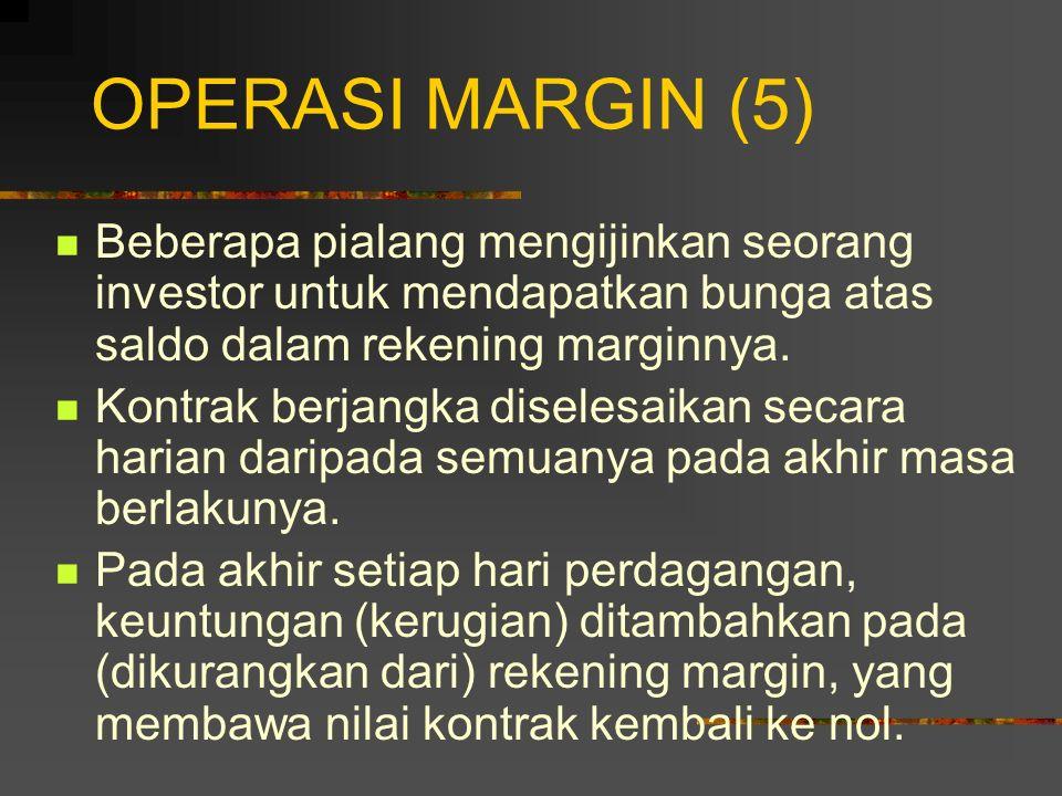 OPERASI MARGIN (5) Beberapa pialang mengijinkan seorang investor untuk mendapatkan bunga atas saldo dalam rekening marginnya.