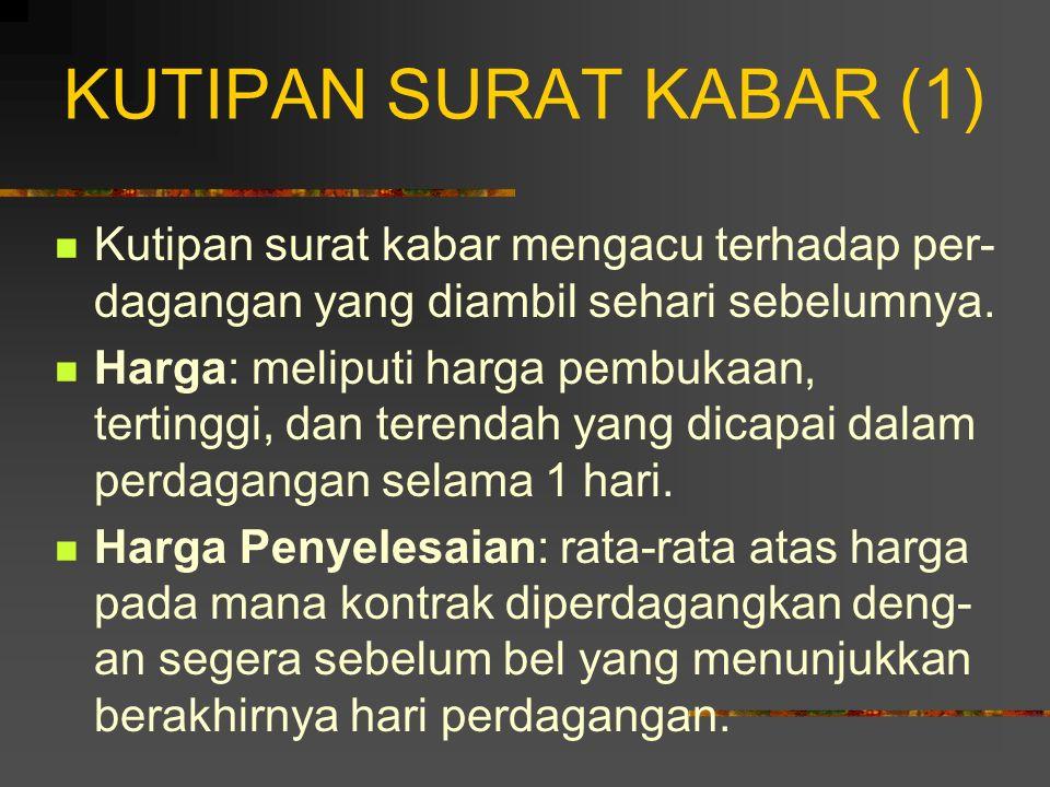 KUTIPAN SURAT KABAR (1) Kutipan surat kabar mengacu terhadap per-dagangan yang diambil sehari sebelumnya.