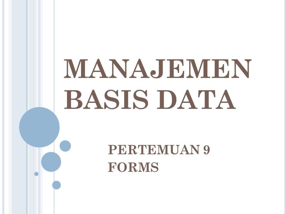 MANAJEMEN BASIS DATA PERTEMUAN 9 FORMS