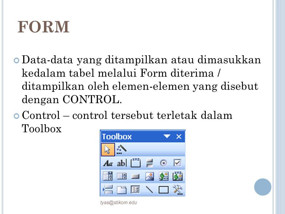 FORM Data-data yang ditampilkan atau dimasukkan kedalam tabel melalui Form diterima / ditampilkan oleh elemen-elemen yang disebut dengan CONTROL.
