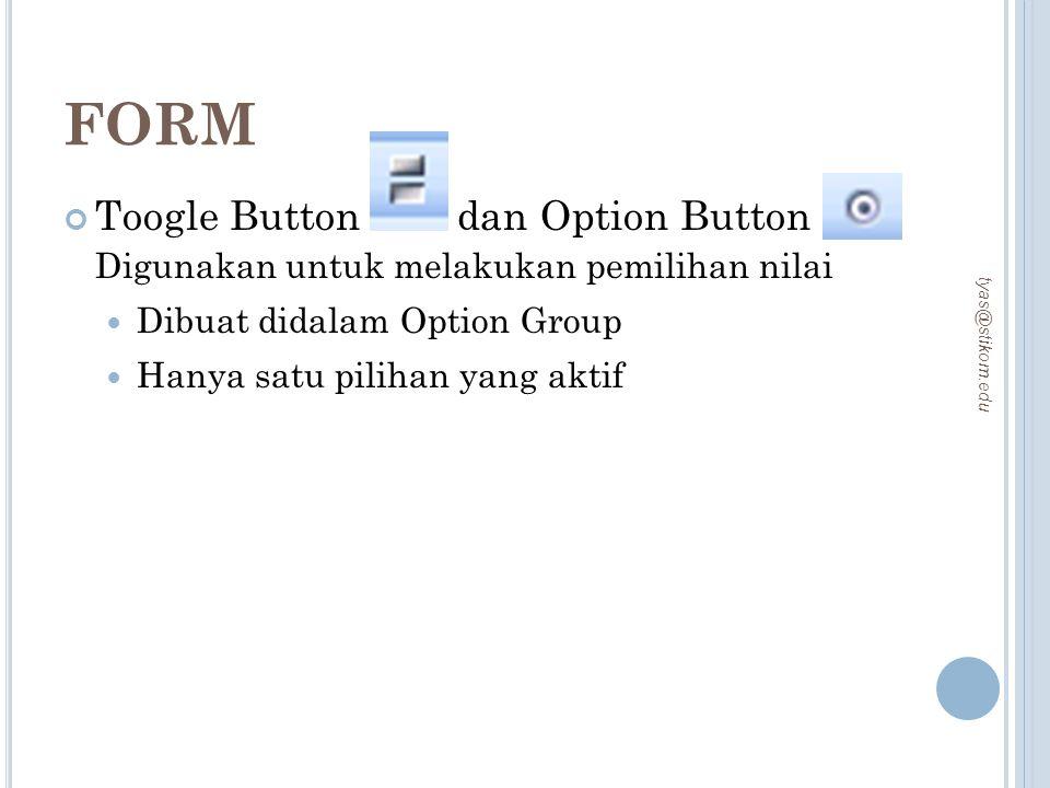 FORM Toogle Button dan Option Button Digunakan untuk melakukan pemilihan nilai. Dibuat didalam Option Group.