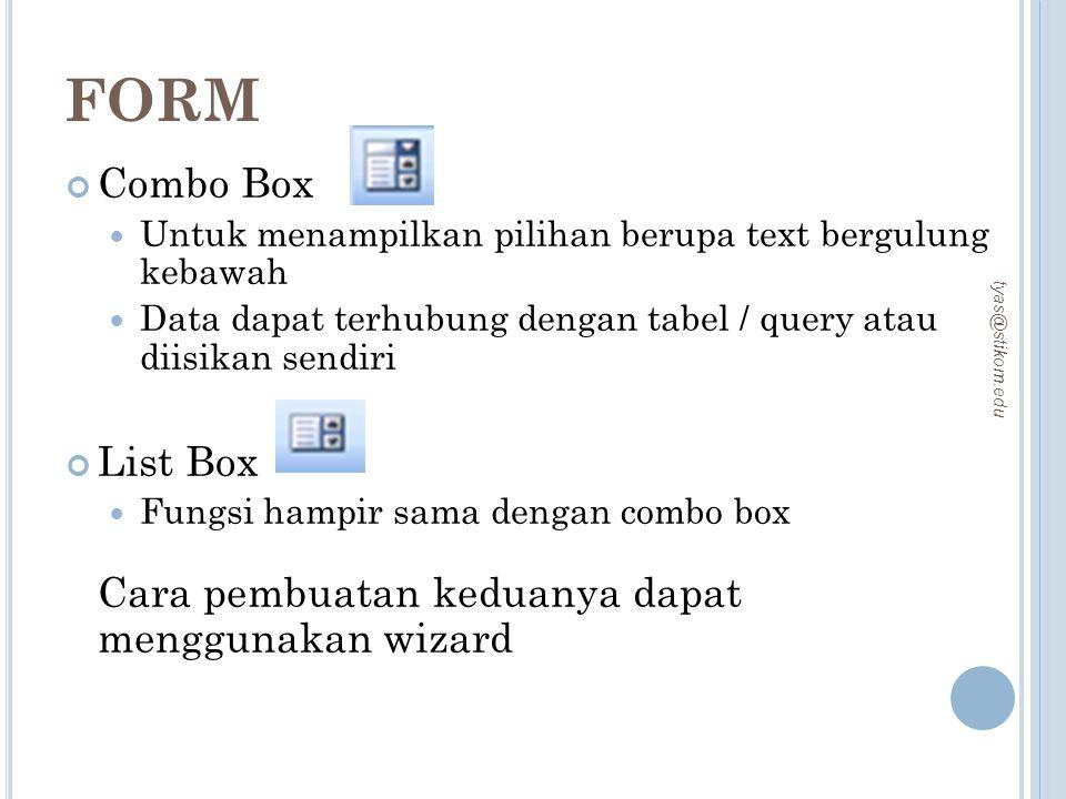 FORM Combo Box. Untuk menampilkan pilihan berupa text bergulung kebawah. Data dapat terhubung dengan tabel / query atau diisikan sendiri.
