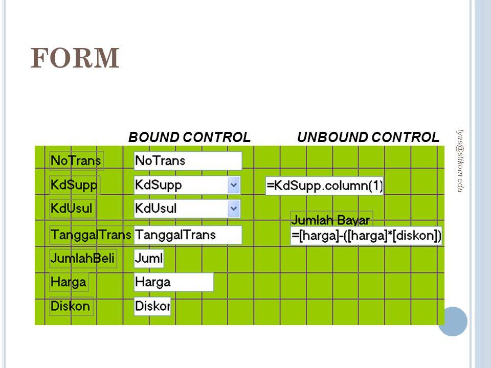 FORM BOUND CONTROL UNBOUND CONTROL tyas@stikom.edu