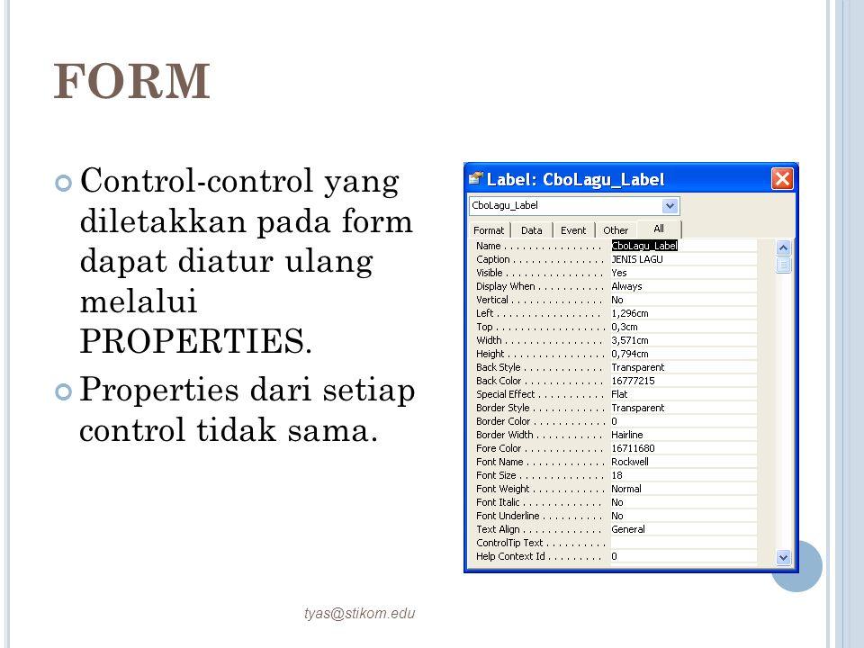 FORM Control-control yang diletakkan pada form dapat diatur ulang melalui PROPERTIES. Properties dari setiap control tidak sama.