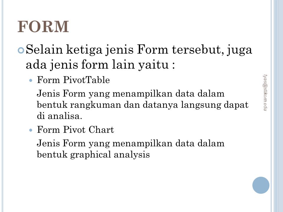 FORM Selain ketiga jenis Form tersebut, juga ada jenis form lain yaitu : Form PivotTable.