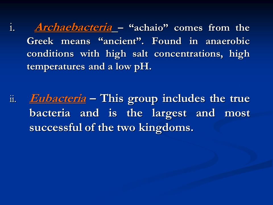 i. Archaebacteria – achaio comes from the Greek means ancient