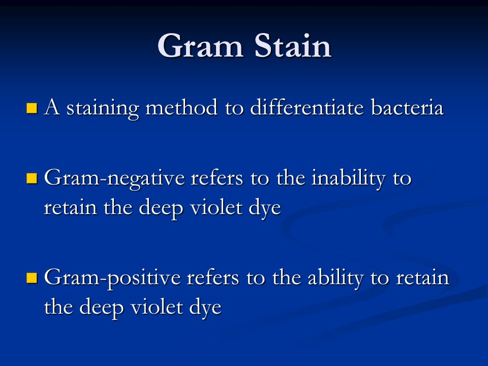 Gram Stain A staining method to differentiate bacteria