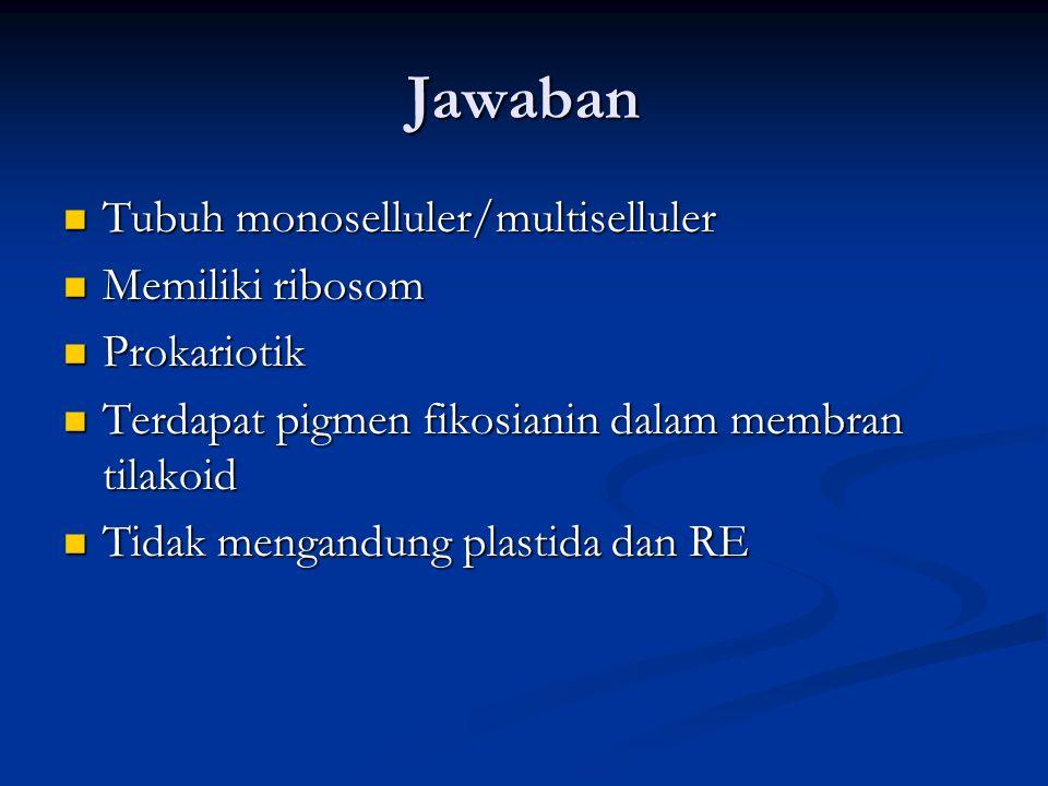 Jawaban Tubuh monoselluler/multiselluler Memiliki ribosom Prokariotik