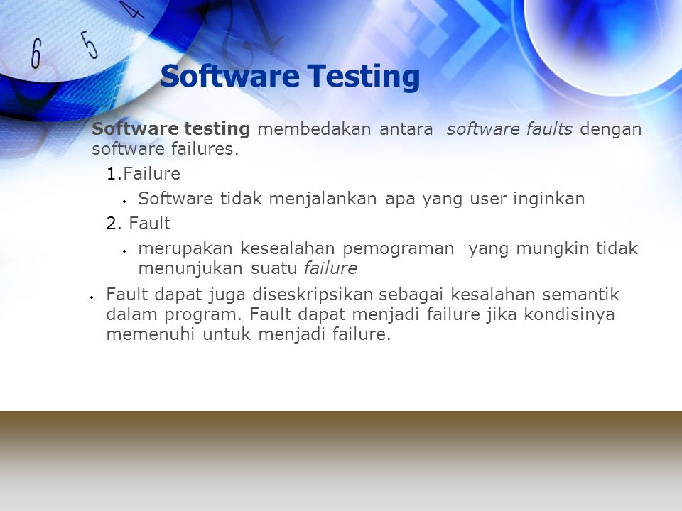 Software Testing Software testing membedakan antara software faults dengan software failures. Failure.