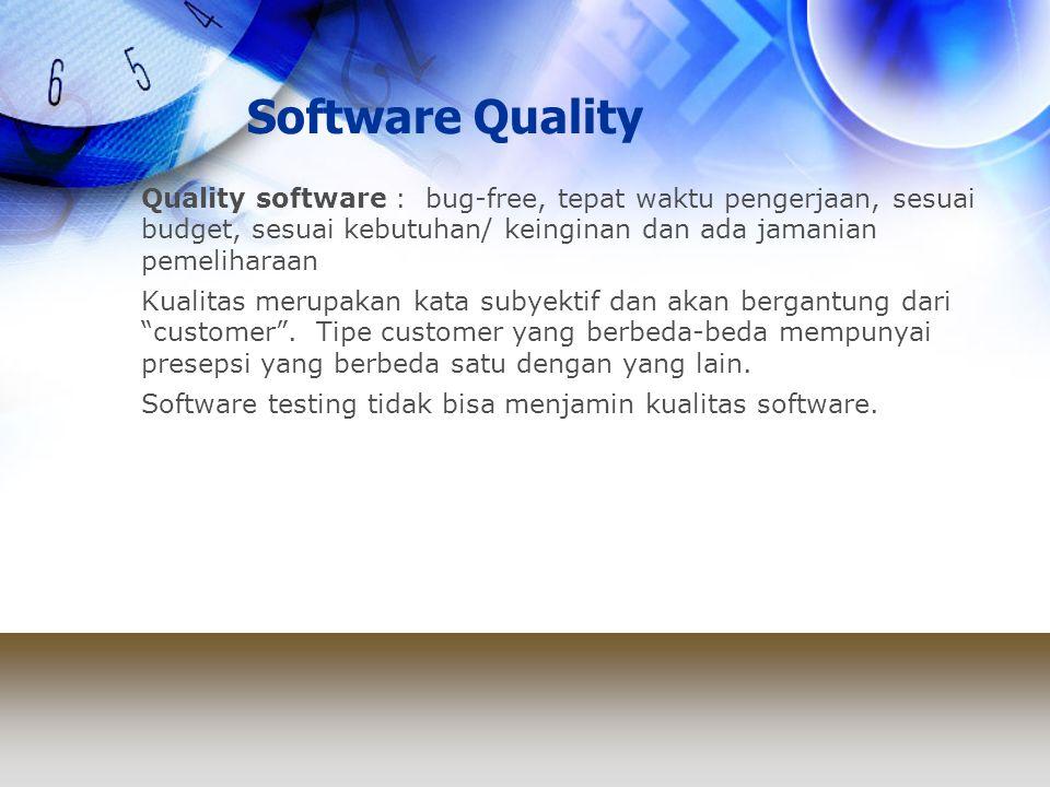 Software Quality Quality software : bug-free, tepat waktu pengerjaan, sesuai budget, sesuai kebutuhan/ keinginan dan ada jamanian pemeliharaan.
