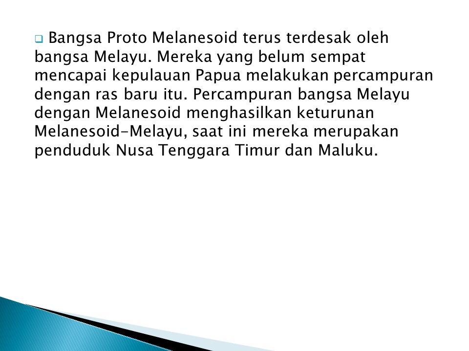 Bangsa Proto Melanesoid terus terdesak oleh bangsa Melayu