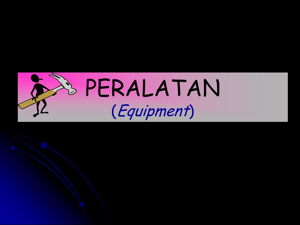 PERALATAN (Equipment)