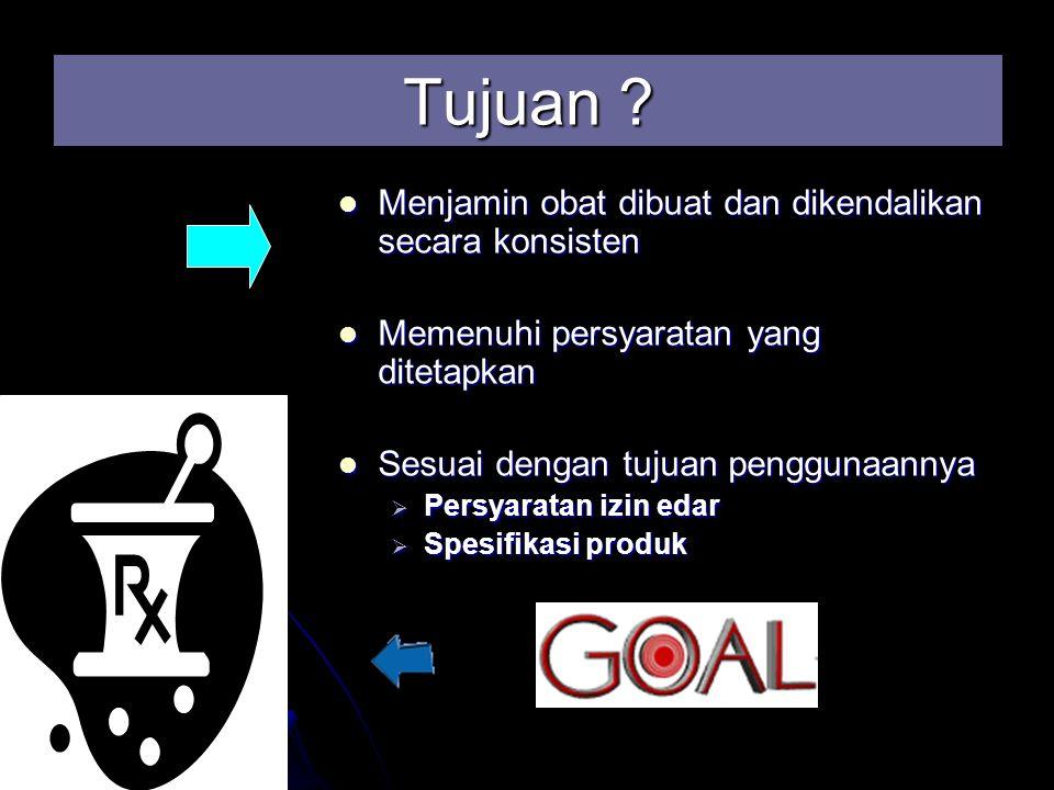 Tujuan Menjamin obat dibuat dan dikendalikan secara konsisten