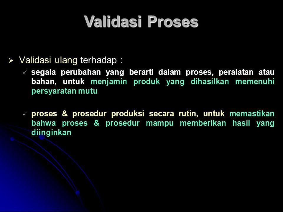 Validasi Proses Validasi ulang terhadap :