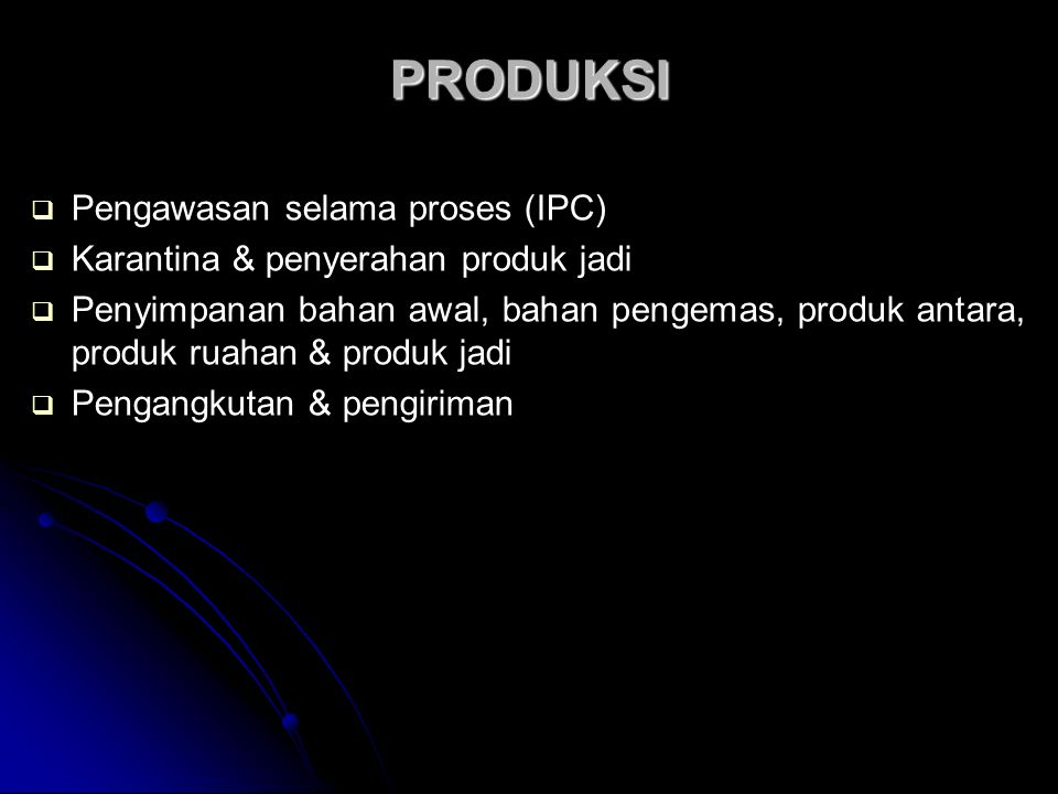 PRODUKSI Pengawasan selama proses (IPC)