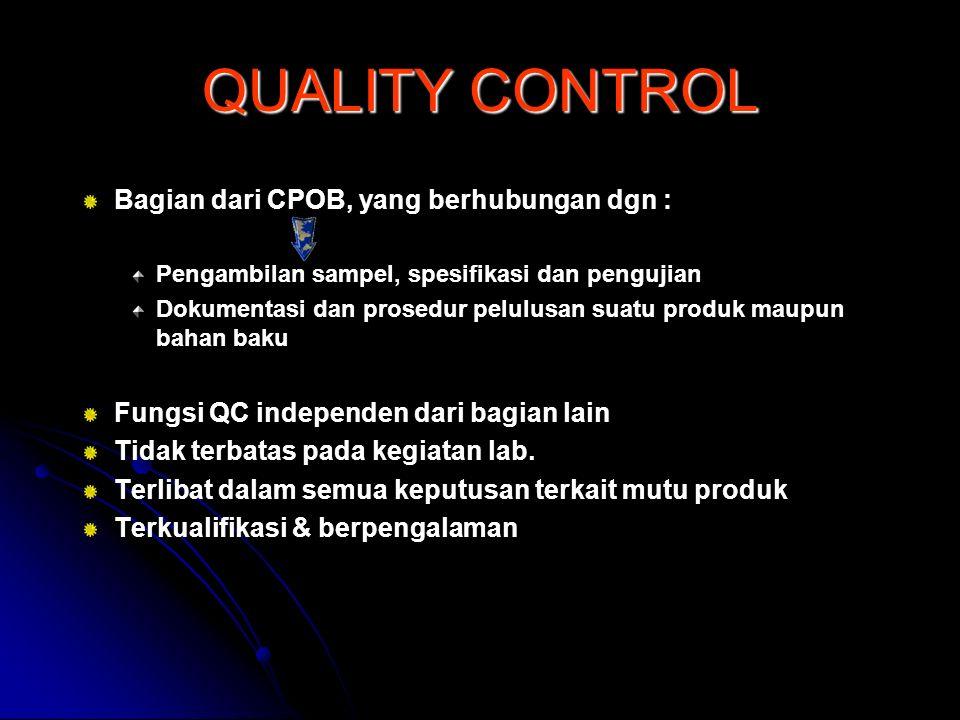 QUALITY CONTROL Bagian dari CPOB, yang berhubungan dgn :