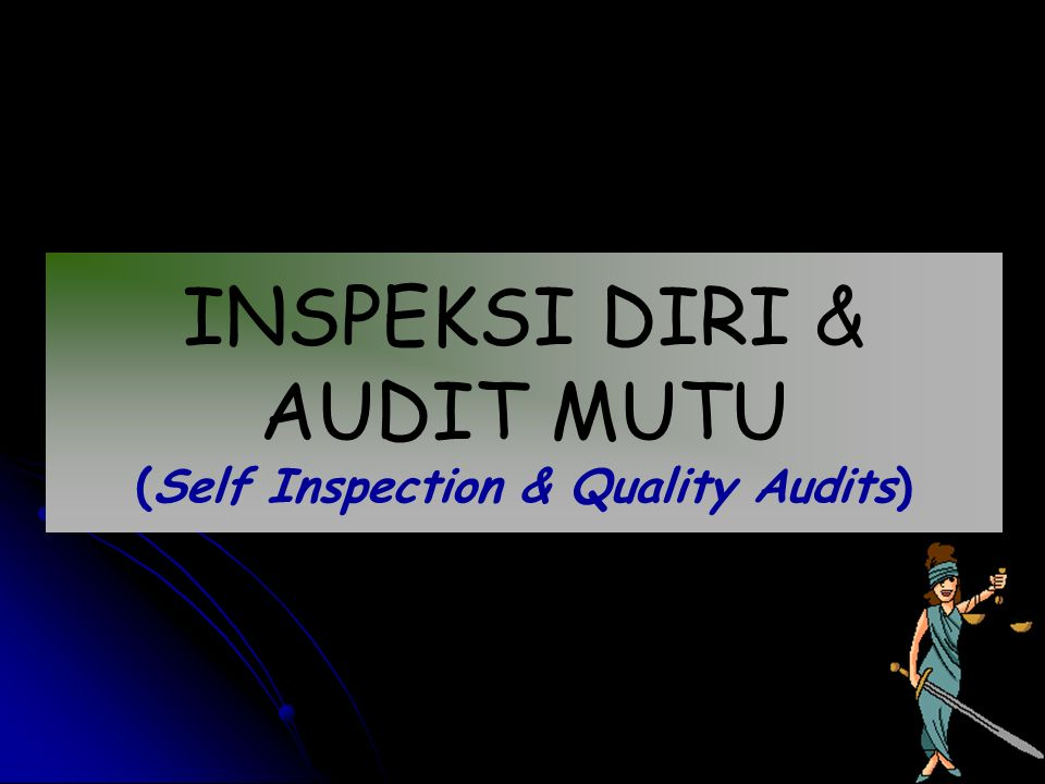 INSPEKSI DIRI & AUDIT MUTU (Self Inspection & Quality Audits)