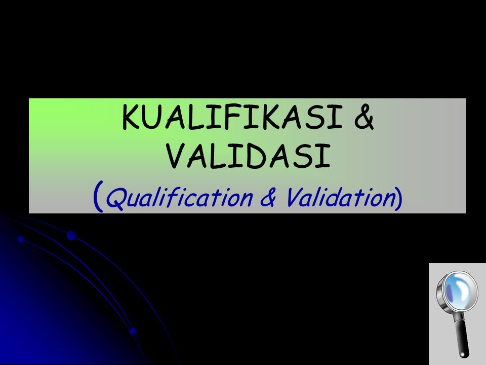 KUALIFIKASI & VALIDASI (Qualification & Validation)