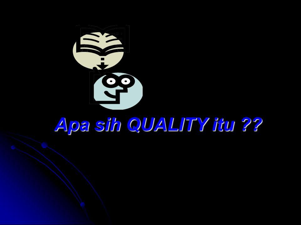Apa sih QUALITY itu