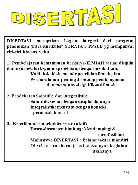 DISERTASI DISERTASI merupakan bagian integral dari program pendidikan (intra-kurikuler) STRATA-3 PPSUB yg mempunyai ciri-ciri khusus, yaitu: