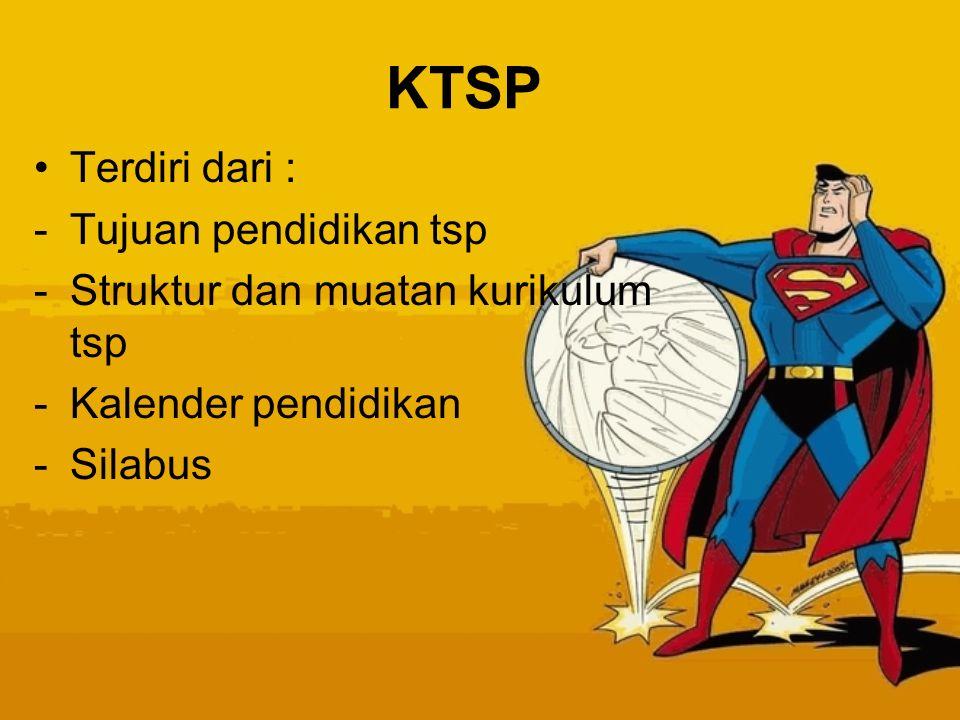 KTSP Terdiri dari : Tujuan pendidikan tsp