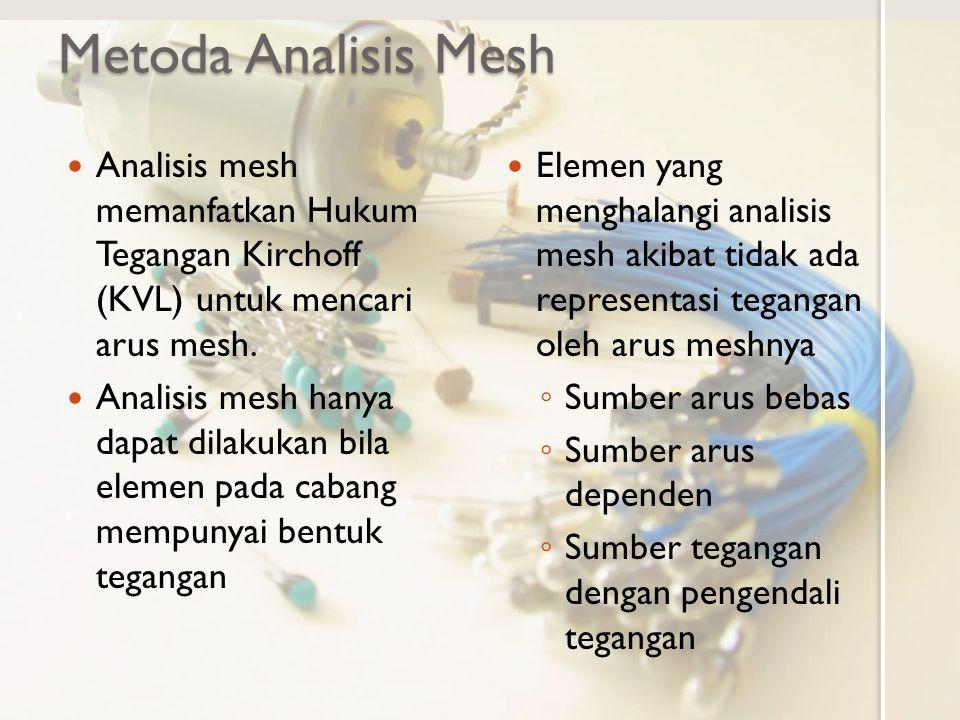 Metoda Analisis Mesh Analisis mesh memanfatkan Hukum Tegangan Kirchoff (KVL) untuk mencari arus mesh.