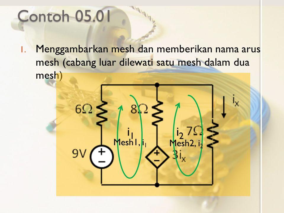 Contoh 05.01 Menggambarkan mesh dan memberikan nama arus mesh (cabang luar dilewati satu mesh dalam dua mesh)