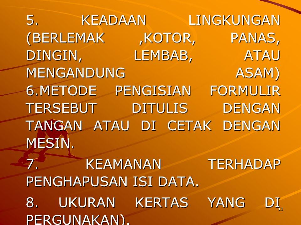 5. KEADAAN LINGKUNGAN (BERLEMAK ,KOTOR, PANAS, DINGIN, LEMBAB, ATAU MENGANDUNG ASAM) 6.METODE PENGISIAN FORMULIR TERSEBUT DITULIS DENGAN TANGAN ATAU DI CETAK DENGAN MESIN.