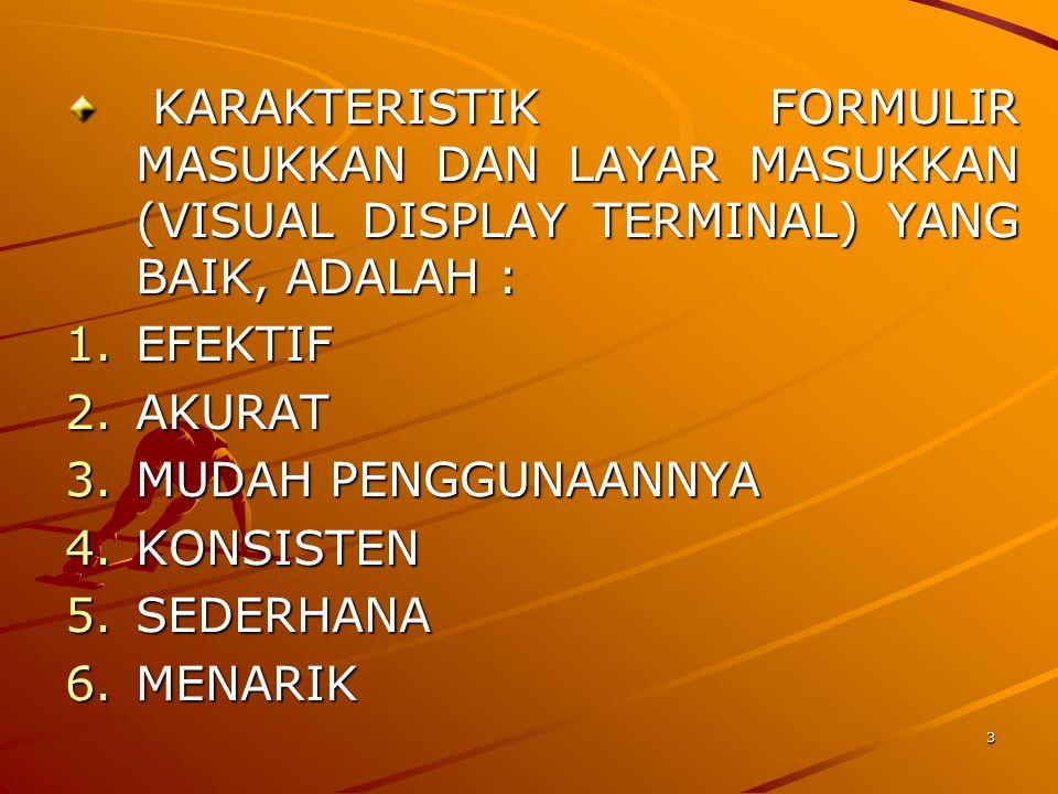 KARAKTERISTIK FORMULIR MASUKKAN DAN LAYAR MASUKKAN (VISUAL DISPLAY TERMINAL) YANG BAIK, ADALAH :