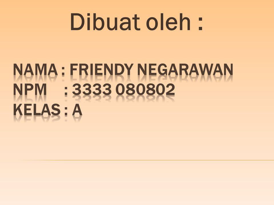 Nama : friendy negarawan npm : 3333 080802 kelas : A