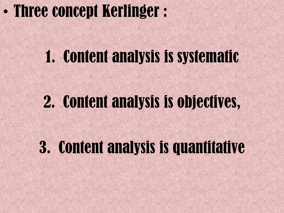 Three concept Kerlinger : 1. Content analysis is systematic