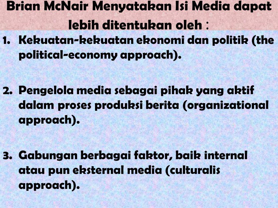 Brian McNair Menyatakan Isi Media dapat lebih ditentukan oleh :